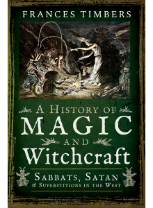 A history of magic and witchcraft| Frances Timbers