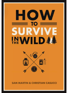 How to Survive in the Wild | Sam Martin and Christian Casucci
