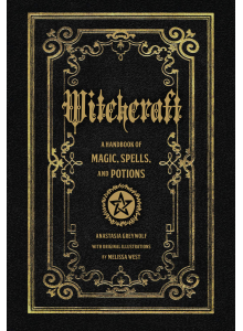 Anastasia Greywolf | Witchcraft: A Handbook of Magic Spells And Potions