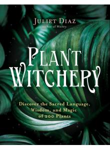 Plant Witchery | Juliet Diaz