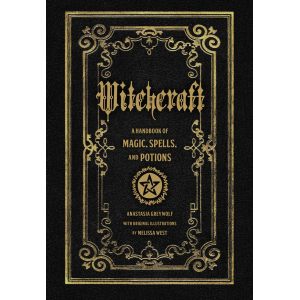 Witchcraft a handbook of magic spells and potions | Anastasia Greywolf