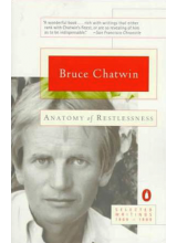 Bruce Chatwin | Anatomy Of Restlessness