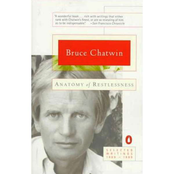 Bruce Chatwin | Anatomy Of Restlessness 1