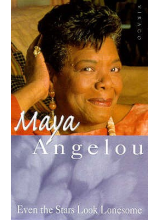 Dr Maya Angelou | Even The Stars Look Lonesome