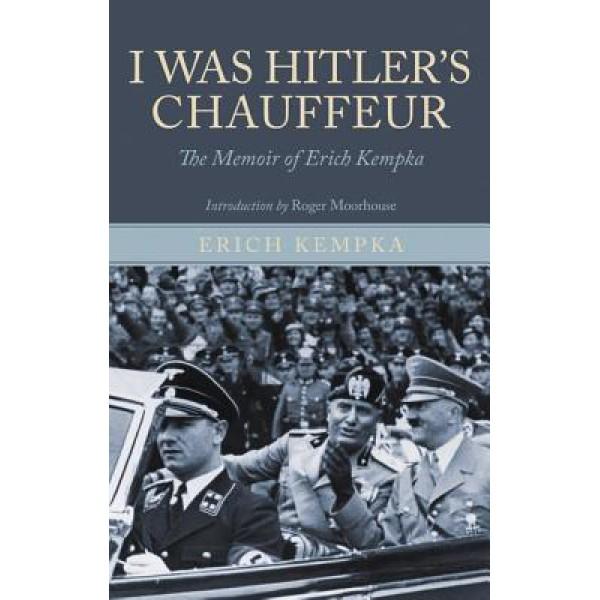 Erich Kempka   I was Hitlers chauffeur 1