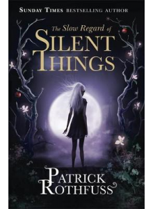 Patrick Rothfuss | The slow regard of silent things