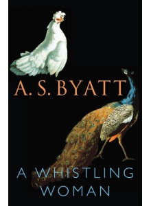 A S Byatt | A Whistling Woman