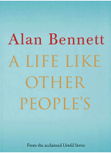 Alan Bennett | A Life Like Other People