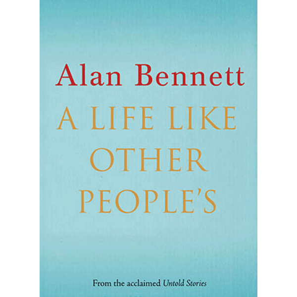 Alan Bennett | A Life Like Other People 1