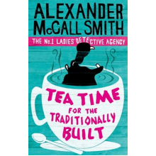Alexander McCall Smith | Tea Time For The Traditionally Built