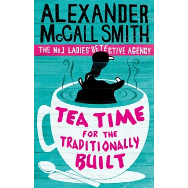 Alexander McCall Smith | Tea Time For The Traditionally Built 1