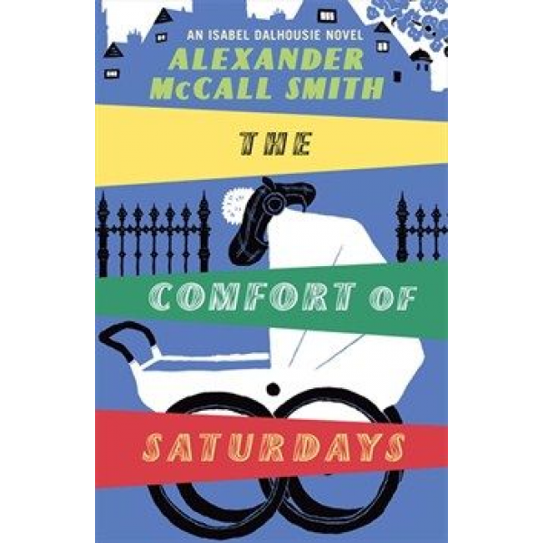 Alexander McCall Smith   The Comfort Of Saturdays 1