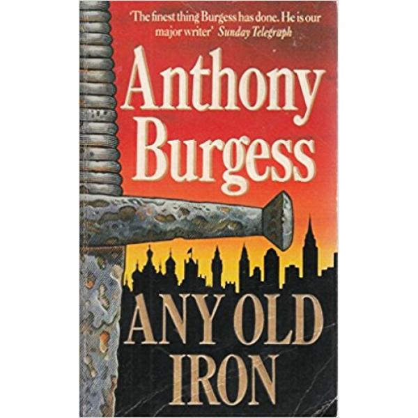 Anthony Burgess | Any Old Iron 1
