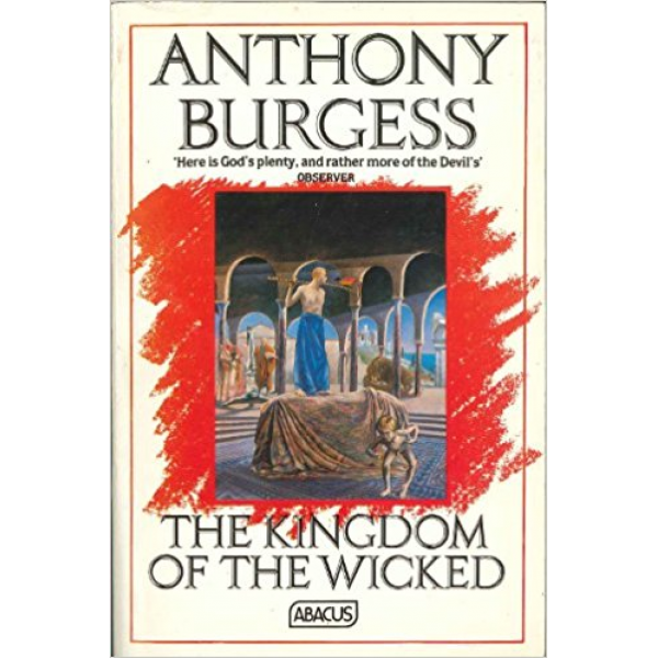 Anthony Burgess | The Kingdom Of The Wicked 1