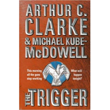 Arthur C Clarke and Michael P Kube - McDowell | The Trigger
