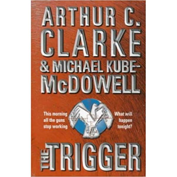 Arthur C Clarke and Michael P Kube - McDowell | The Trigger 1