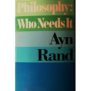 Ayn Rand | Philosophy - Who Needs It