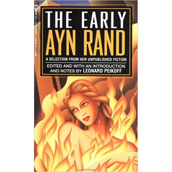 Ayn Rand/The Early Ayn Rand: A Selection From Her Unpublished Fiction The Ayn Rand Library, Volume 2) 1