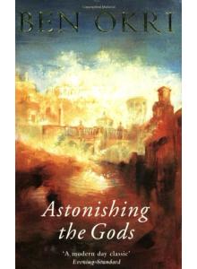 Ben Okri | Astonishing The Gods