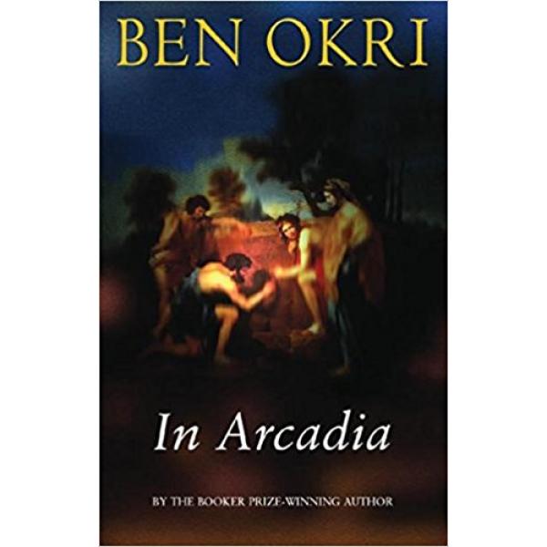 Ben Okri | In Arcadia 1