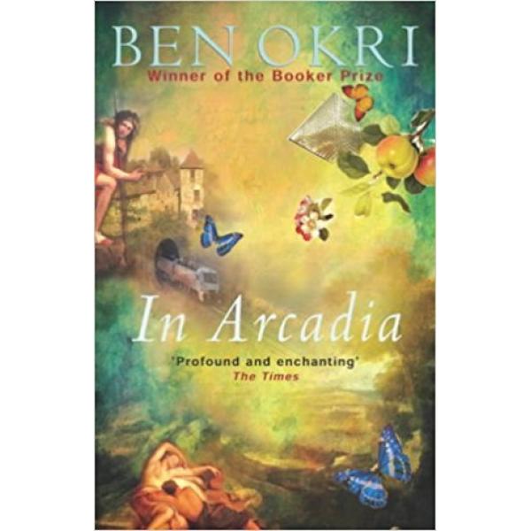 Ben Okri   In Arcadia 1