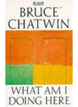 Bruce Chatwin | What am I doing here