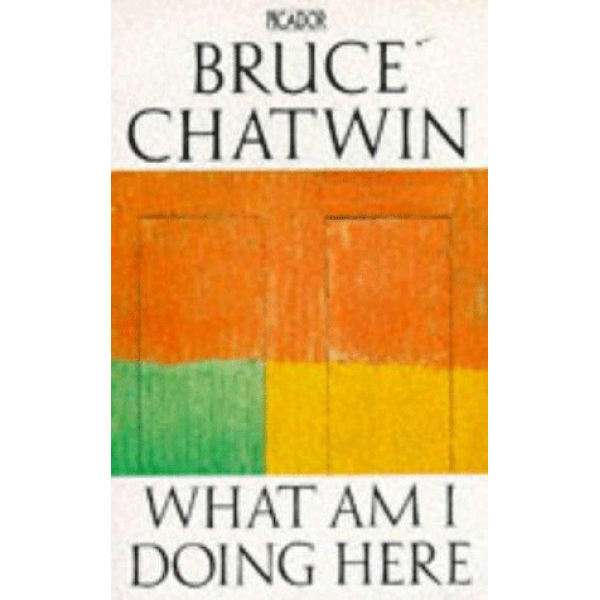 Bruce Chatwin | What am I doing here 1