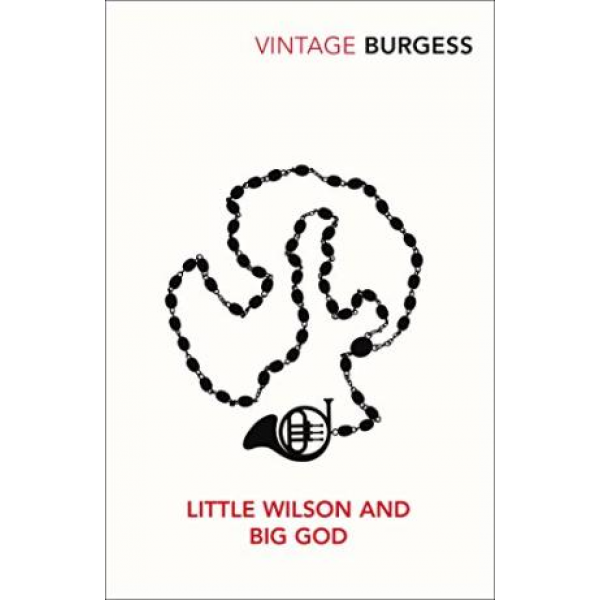 Burgess Anthony | Little Wilson And Big God 1