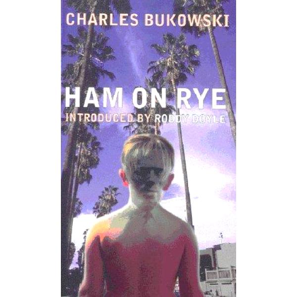 Charles Bukowski   Ham on Rye 1