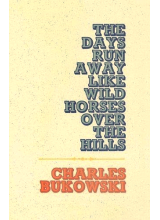 Charles Bukowski | The days run away like wild horses