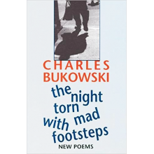 Charles Bukowski | The night torn with mad footsteps