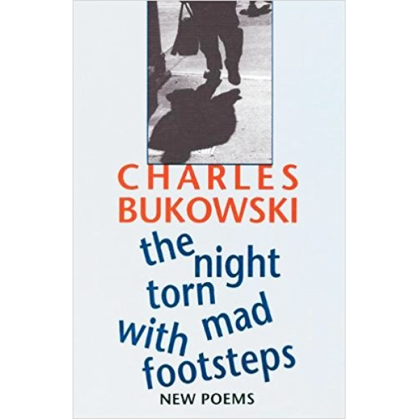 Charles Bukowski   The night torn with mad footsteps 1