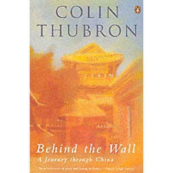 Colin Thubron   Behind the wall 1