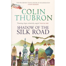 Colin Thubron | Shadow Of The Silk Road