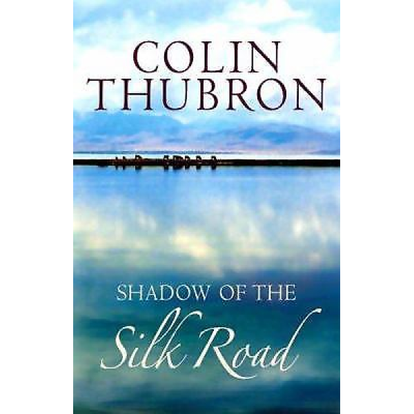 Colin Thubron | Shadow of The Silk Road 1