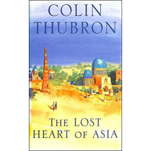 Colin Thubron | The Lost Heart Of Asia