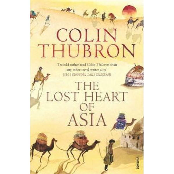 Colin Thubron | The Lost Heart Of Asia 1