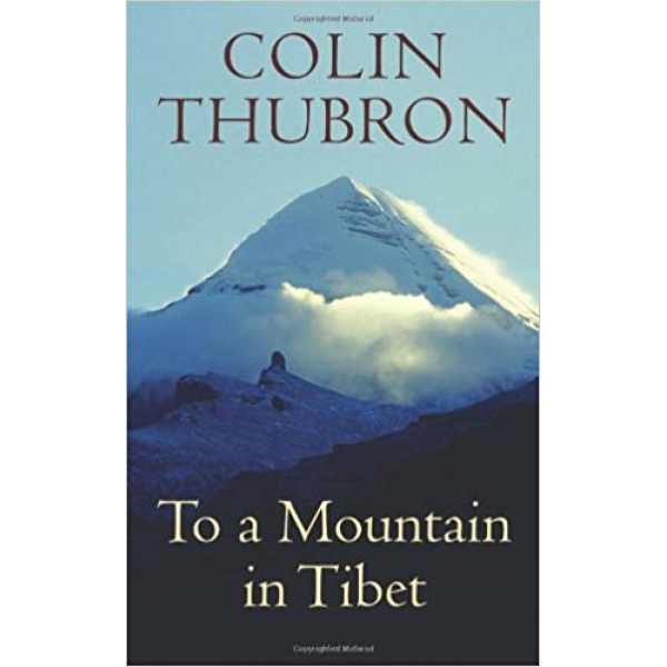 Colin Thubron | To a Mountain in Tibet 1