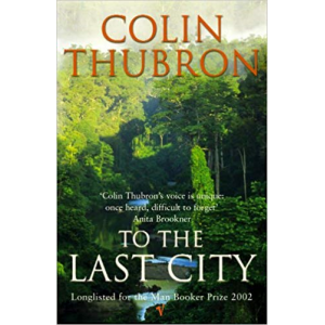 Colin Thubron | To The Last City