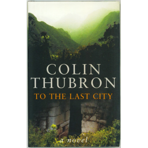 Colin Thubron   To The Last City