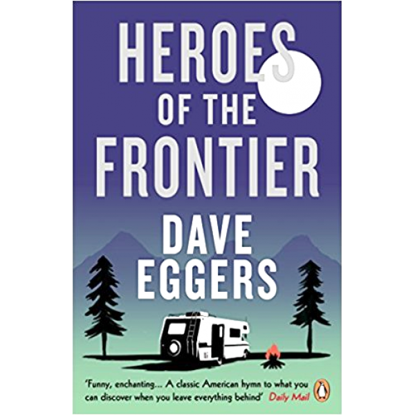 Dave Eggers | Heroes of the frontier 1