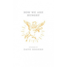 Dave Eggers | How We Are Hungry