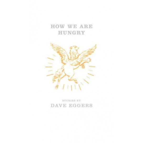 Dave Eggers | How We Are Hungry 1