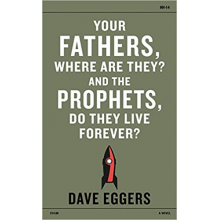 Dave Eggers | Your Fathers Where Are They