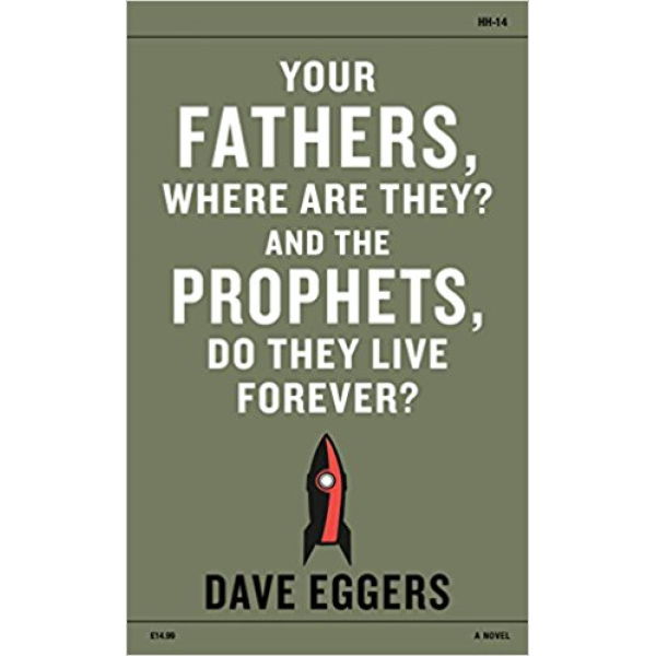 Dave Eggers | Your Fathers Where Are They 1