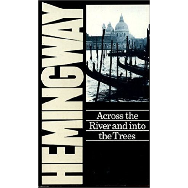 Ernest Hemingway | Across the river and into the trees 1