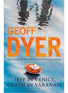 Geoff Dyer | Jeff In Venice, Death In Varanasi