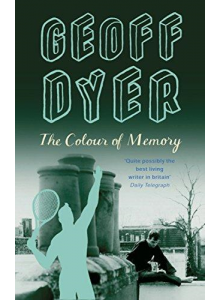 Geoff Dyer | The Colour Of Memory