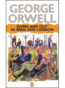 George Orwell | Down and out in Paris and London