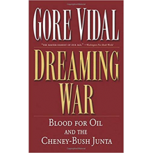 Gore Vidal | Dreaming War: Blood for Oil and the Cheney-Bush Junta
